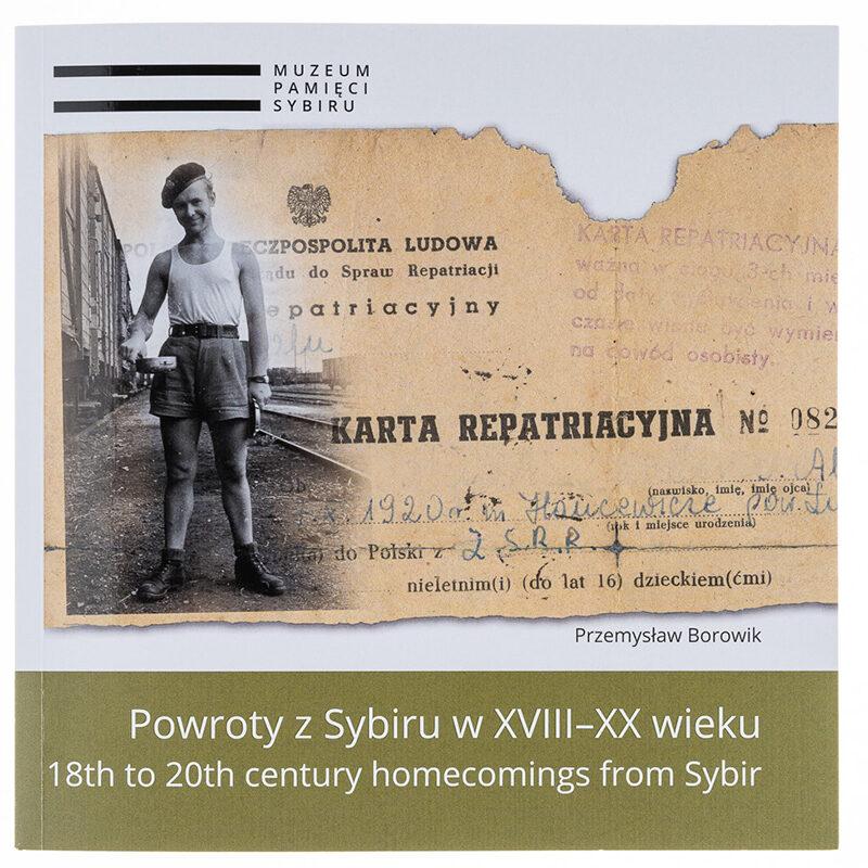 Powroty z Sybiru w XVIII–XX wieku. 18th to 20th century homecomings from Sybir, wyd. Muzeum Pamięci Sybiru
