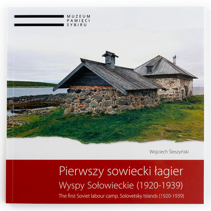 Wojciech Śleszyński, Pierwszy sowiecki łagier. Wyspy Sołowieckie (1920-1939), The first Soviet labour camp. Solovietsky Island (1920-1939),