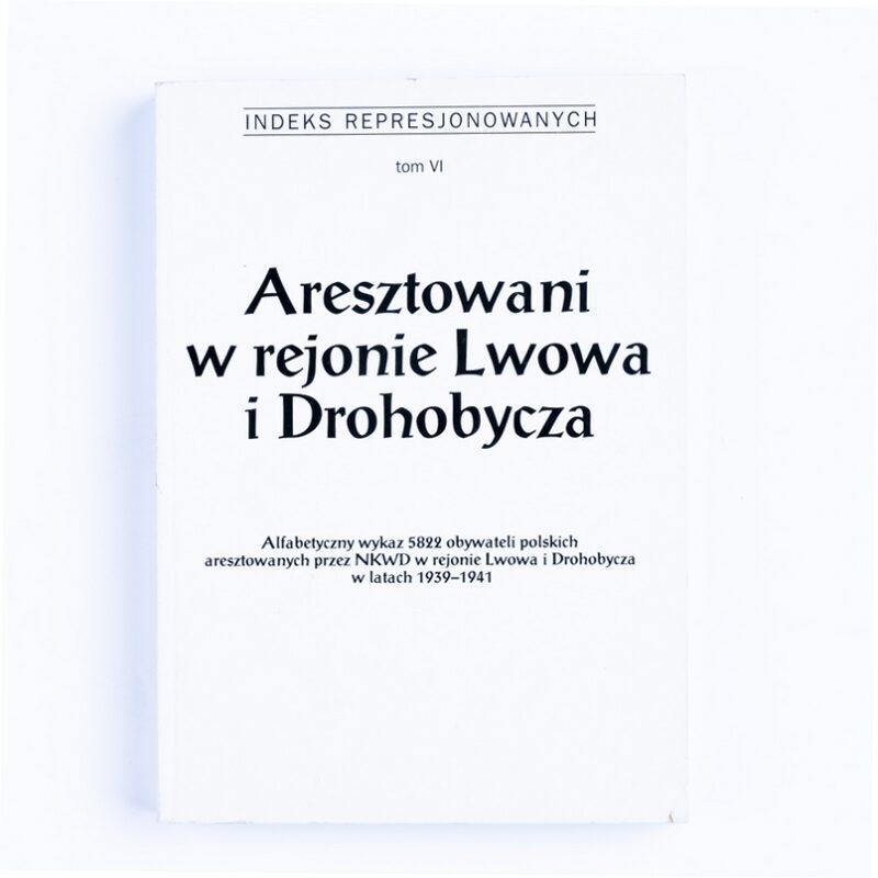 Indeks Represjonowanych. Aresztowani w rejonie Lwowa i Drohobycza