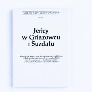 Indeks Represjonowanych. Jeńcy w Griazowcu i Suzdalu