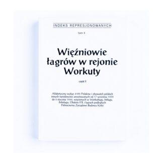 Indeks Represjonowanych. Więzniowie łagrów w rejonie Workuty cz. I