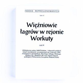 Indeks Represjonowanych. Więźniowie łagrów w rejonie Workuty cz. II